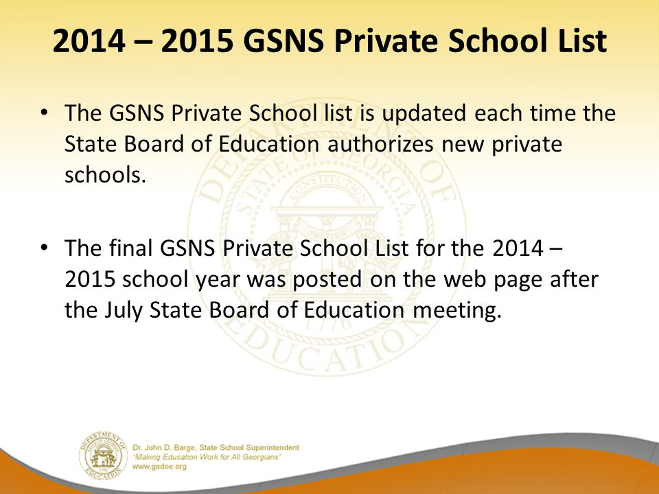 2014 – 2015 GSNS Private School List The GSNS Private School list is updated each time the State Board of Education authorizes new private schools. Th