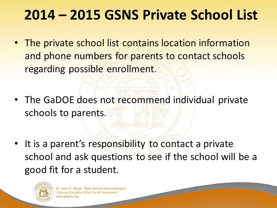 2014 – 2015 GSNS Private School List The private school list contains location information and phone numbers for parents to contact schools regarding