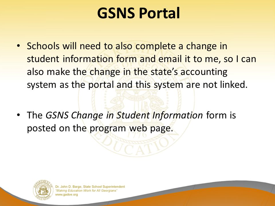 GSNS Portal Schools will need to also complete a change in student information form and email it to me, so I can also make the change in the state's a