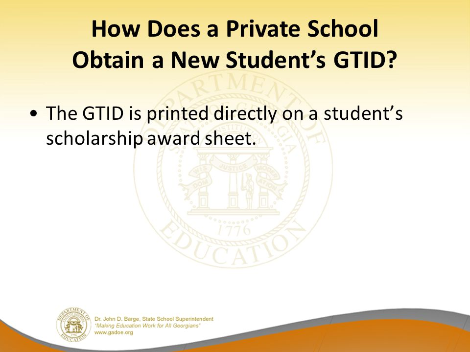 How Does a Private School Obtain a New Student's GTID? The GTID is printed directly on a student's scholarship award sheet.