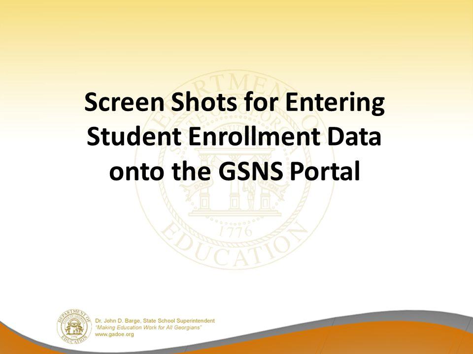 Screen Shots for Entering Student Enrollment Data onto the GSNS Portal