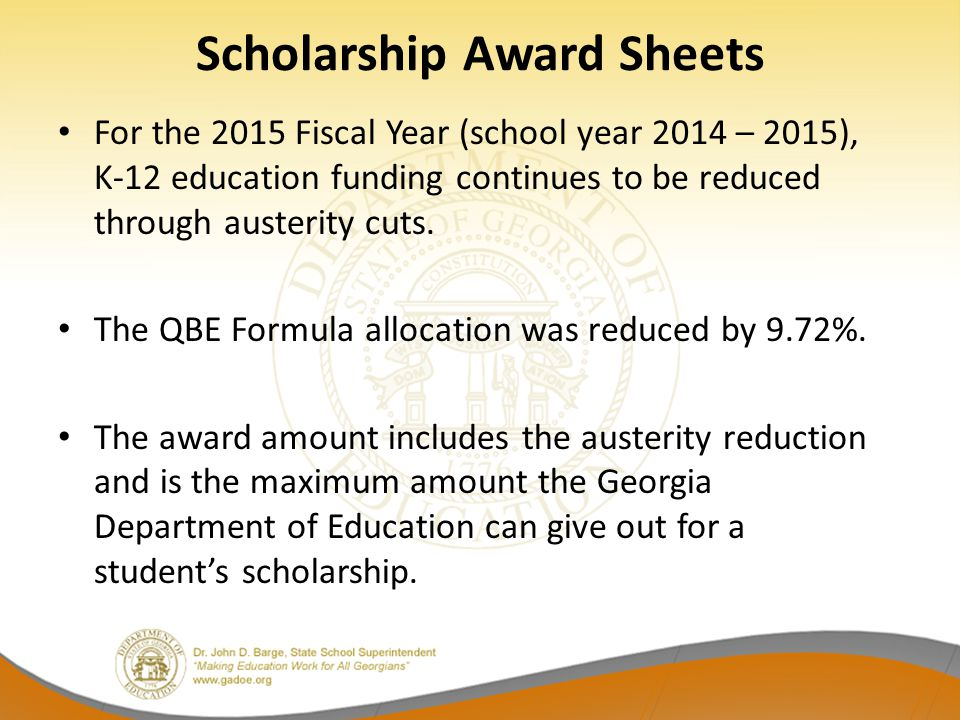 Scholarship Award Sheets For the 2015 Fiscal Year (school year 2014 – 2015), K-12 education funding continues to be reduced through austerity cuts. Th