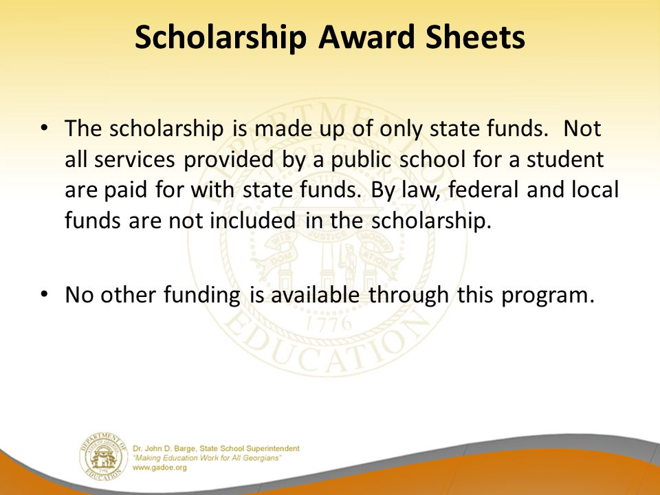 Scholarship Award Sheets The scholarship is made up of only state funds. Not all services provided by a public school for a student are paid for with