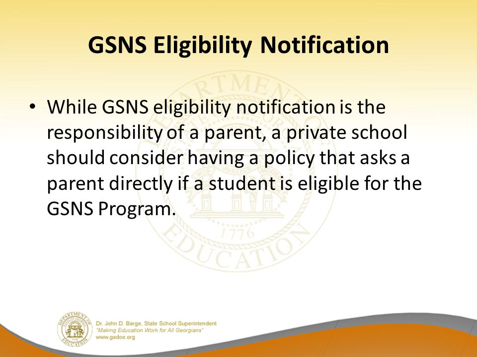 GSNS Eligibility Notification While GSNS eligibility notification is the responsibility of a parent, a private school should consider having a policy