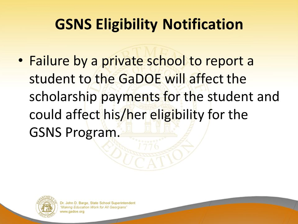GSNS Eligibility Notification Failure by a private school to report a student to the GaDOE will affect the scholarship payments for the student and co