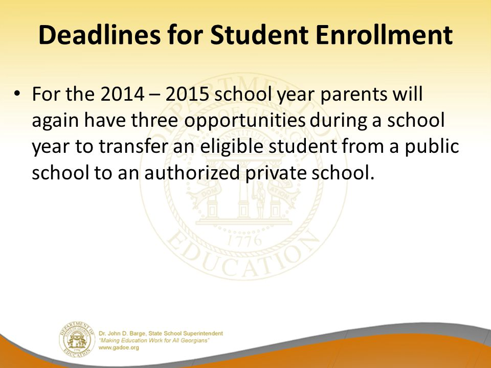 Deadlines for Student Enrollment For the 2014 – 2015 school year parents will again have three opportunities during a school year to transfer an eligi