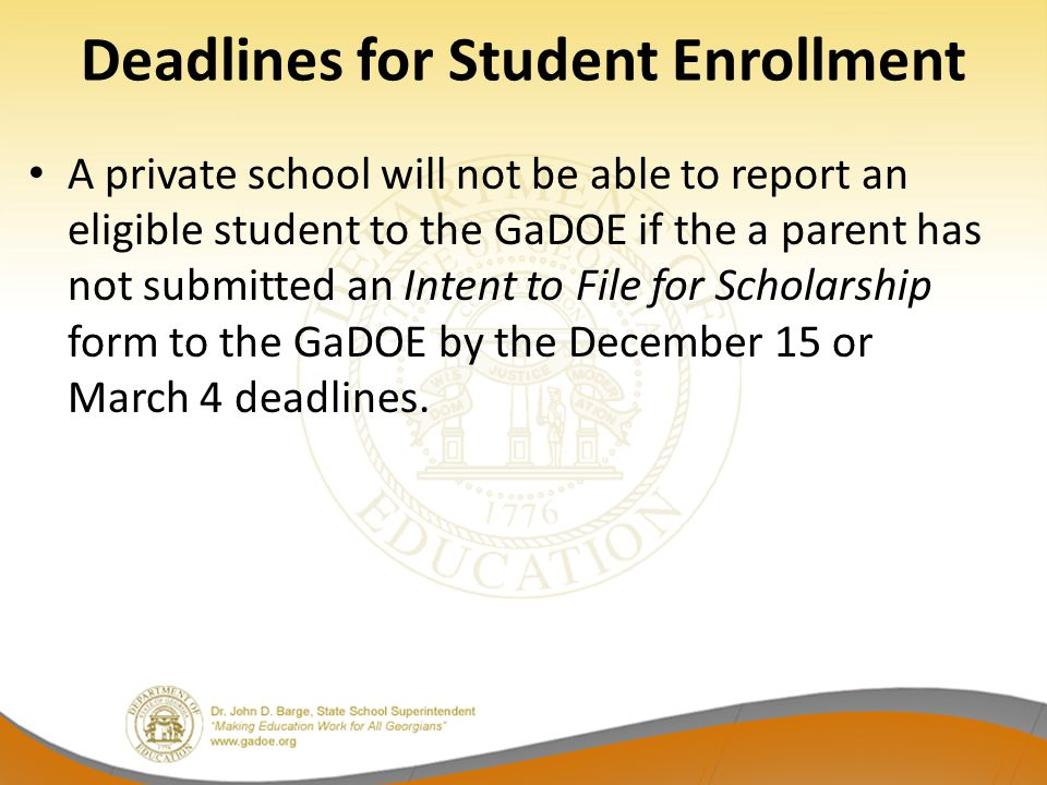 Deadlines for Student Enrollment A private school will not be able to report an eligible student to the GaDOE if the a parent has not submitted an Int