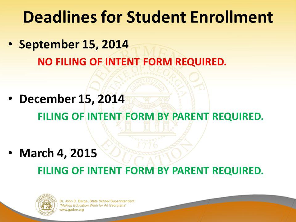 Deadlines for Student Enrollment September 15, 2014 NO FILING OF INTENT FORM REQUIRED. December 15, 2014 FILING OF INTENT FORM BY PARENT REQUIRED. Mar