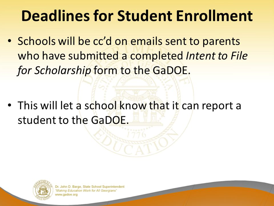 Deadlines for Student Enrollment Schools will be cc'd on emails sent to parents who have submitted a completed Intent to File for Scholarship form to