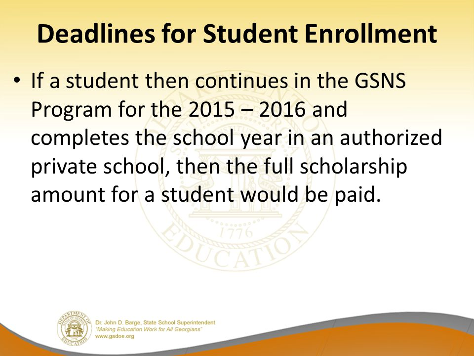 Deadlines for Student Enrollment If a student then continues in the GSNS Program for the 2015 – 2016 and completes the school year in an authorized pr