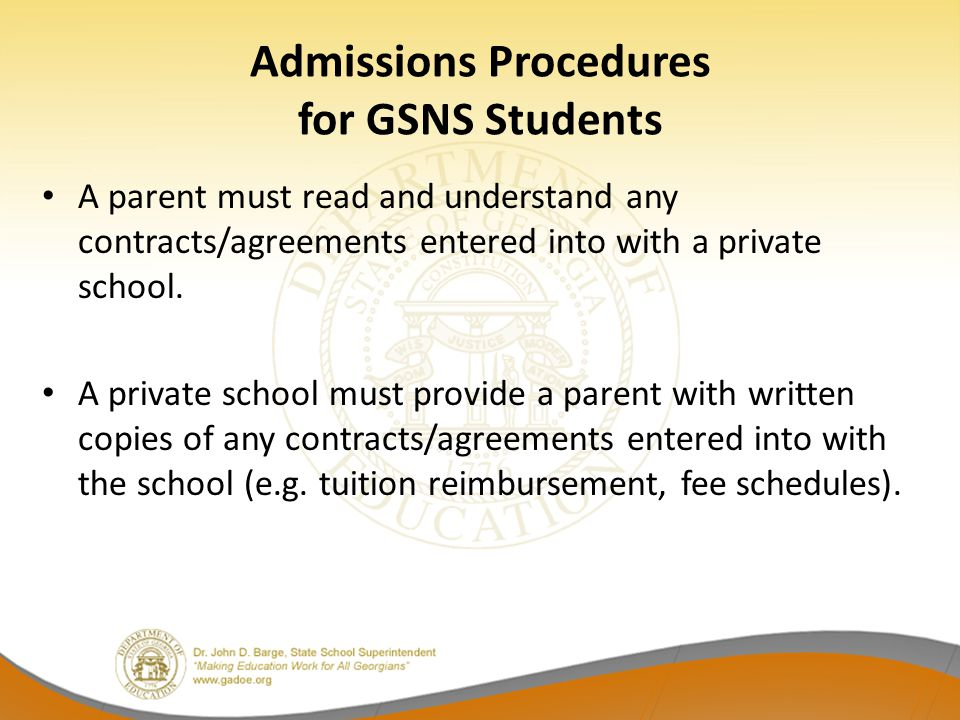 Admissions Procedures for GSNS Students A parent must read and understand any contracts/agreements entered into with a private school. A private schoo