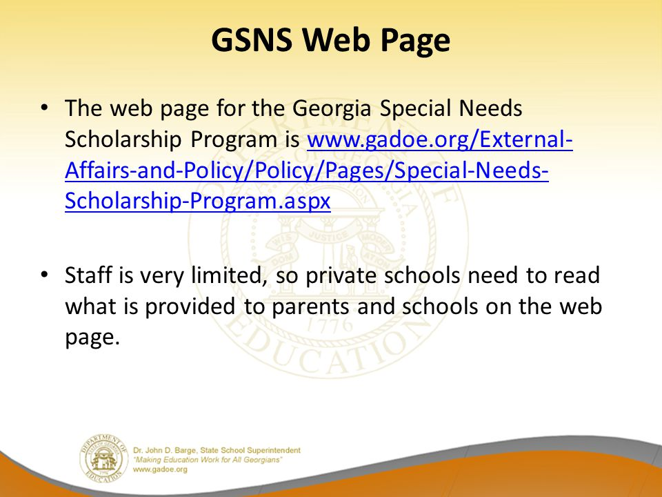 GSNS Web Page The web page for the Georgia Special Needs Scholarship Program is www.gadoe.org/External- Affairs-and-Policy/Policy/Pages/Special-Needs-