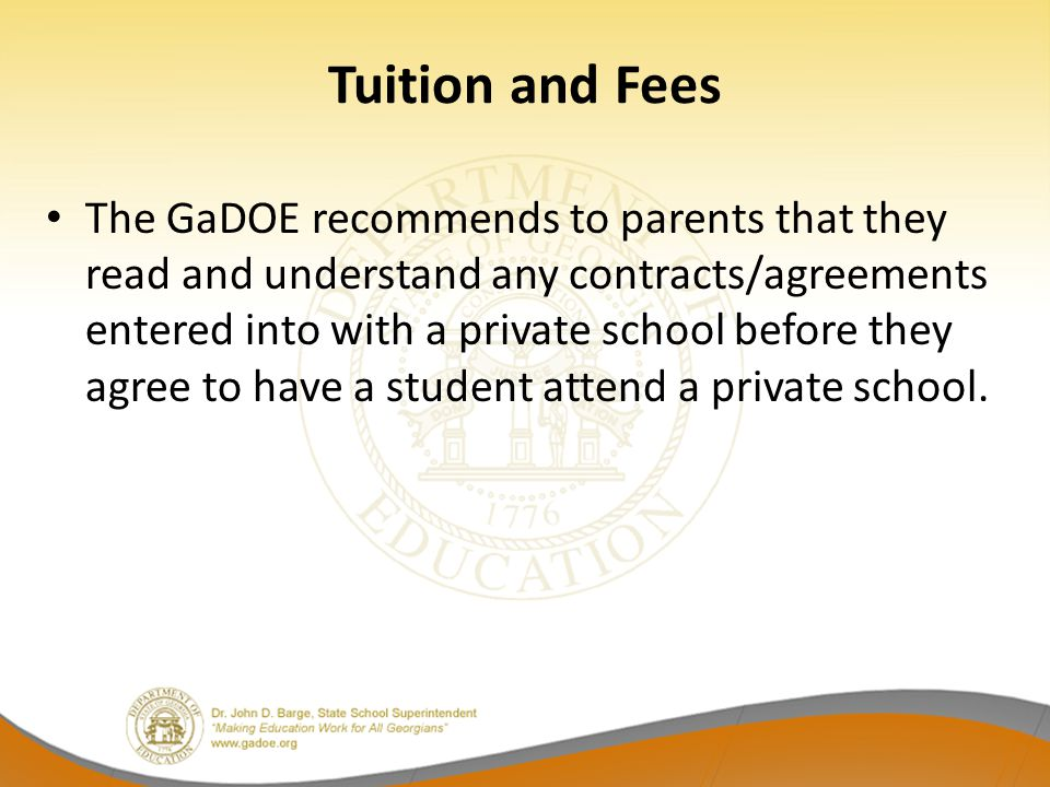 Tuition and Fees The GaDOE recommends to parents that they read and understand any contracts/agreements entered into with a private school before they