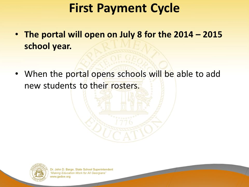 First Payment Cycle The portal will open on July 8 for the 2014 – 2015 school year. When the portal opens schools will be able to add new students to