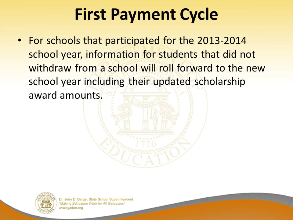 First Payment Cycle For schools that participated for the 2013-2014 school year, information for students that did not withdraw from a school will rol