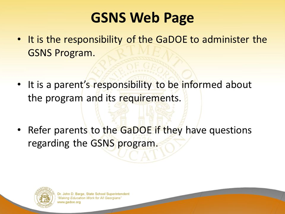 GSNS Web Page It is the responsibility of the GaDOE to administer the GSNS Program. It is a parent's responsibility to be informed about the program a