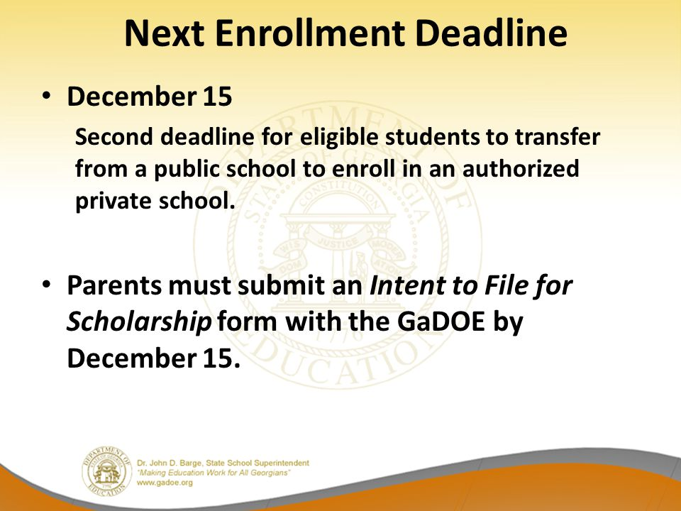 Next Enrollment Deadline December 15 Second deadline for eligible students to transfer from a public school to enroll in an authorized private school.