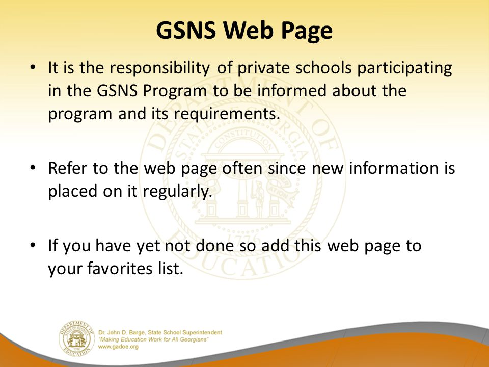 GSNS Web Page It is the responsibility of private schools participating in the GSNS Program to be informed about the program and its requirements. Ref