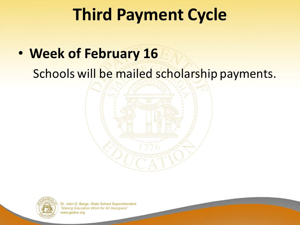 Third Payment Cycle Week of February 16 Schools will be mailed scholarship payments.