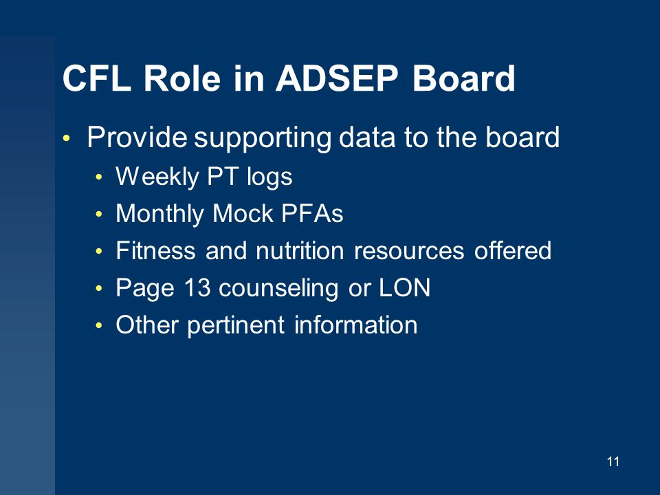 CFL Role in ADSEP Board Provide supporting data to the board Weekly PT logs Monthly Mock PFAs Fitness and nutrition resources offered Page 13 counseling or LON Other pertinent information 11