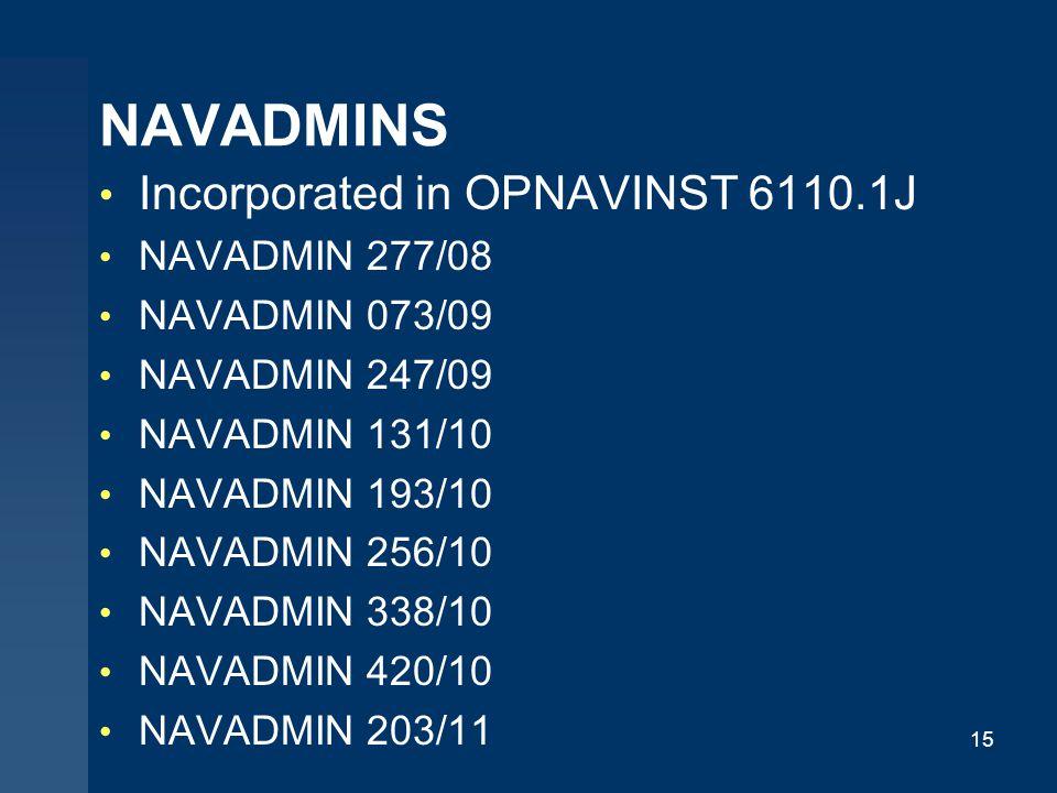 NAVADMINS Incorporated in OPNAVINST 6110.1J NAVADMIN 277/08 NAVADMIN 073/09 NAVADMIN 247/09 NAVADMIN 131/10 NAVADMIN 193/10 NAVADMIN 256/10 NAVADMIN 338/10 NAVADMIN 420/10 NAVADMIN 203/11 15