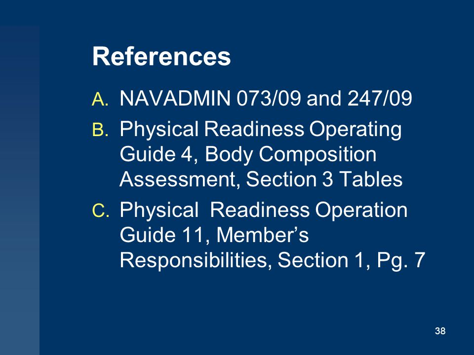 38 References A.NAVADMIN 073/09 and 247/09 B.