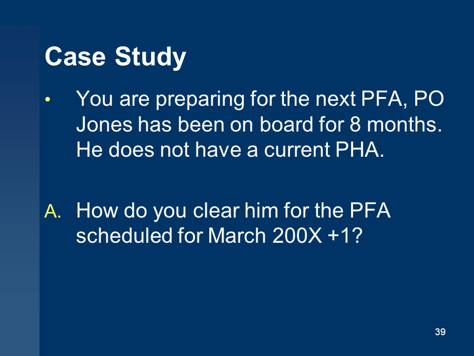 39 Case Study You are preparing for the next PFA, PO Jones has been on board for 8 months.