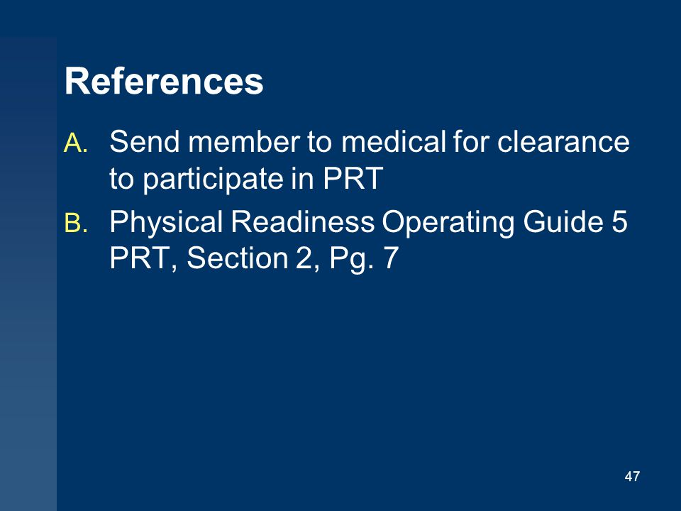 47 References A.Send member to medical for clearance to participate in PRT B.
