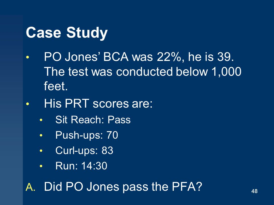 48 Case Study PO Jones' BCA was 22%, he is 39.The test was conducted below 1,000 feet.