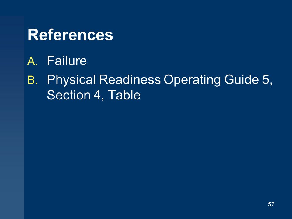 57 References A. Failure B. Physical Readiness Operating Guide 5, Section 4, Table