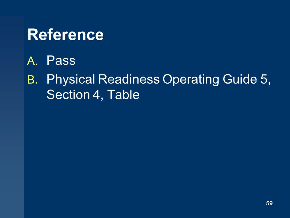59 Reference A. Pass B. Physical Readiness Operating Guide 5, Section 4, Table