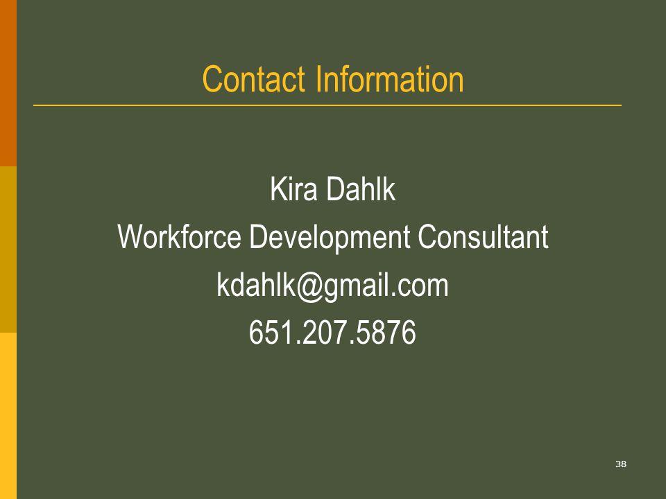 38 Contact Information Kira Dahlk Workforce Development Consultant kdahlk@gmail.com 651.207.5876