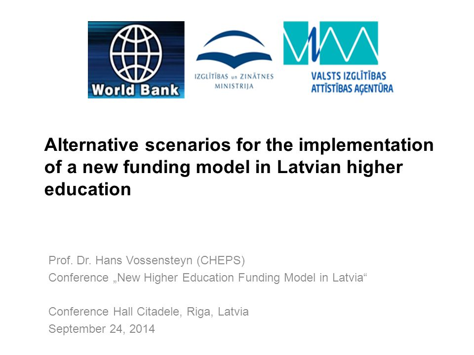 Alternative scenarios for the implementation of a new funding model in Latvian higher education Prof.