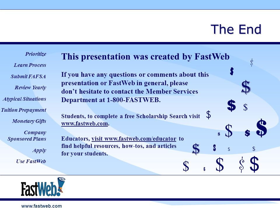 www.fastweb.com This presentation was created by FastWeb If you have any questions or comments about this presentation or FastWeb in general, please don't hesitate to contact the Member Services Department at 1-800-FASTWEB.