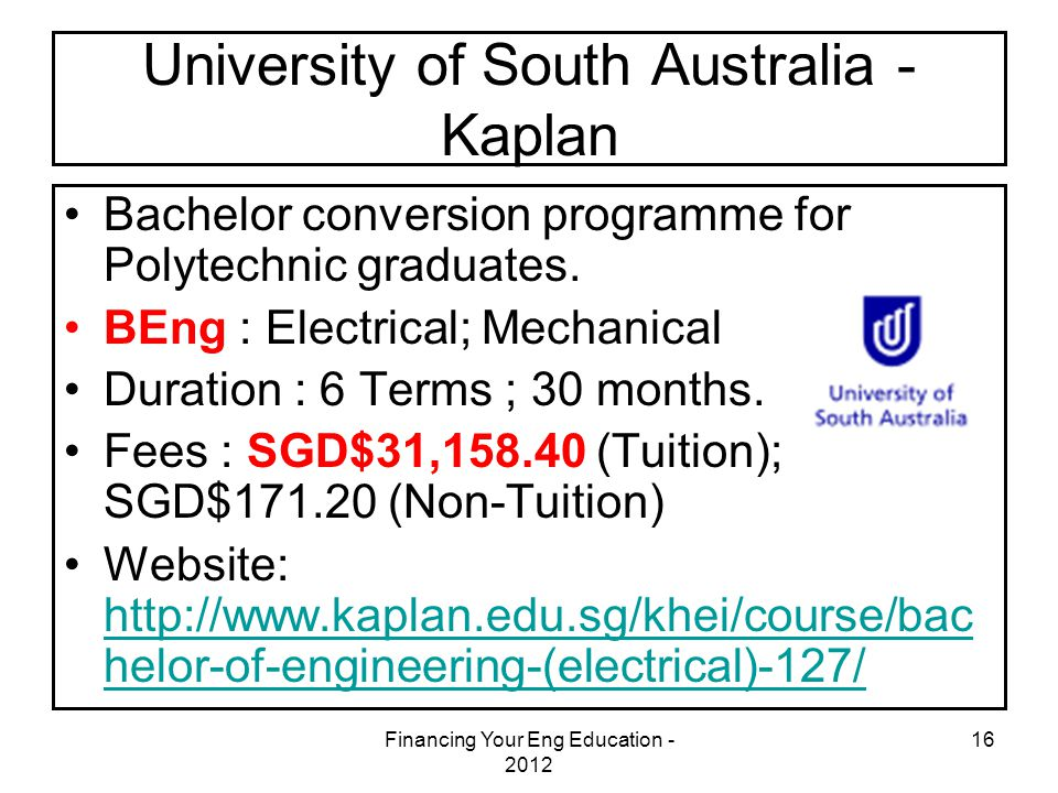 Financing Your Eng Education - 2012 16 University of South Australia - Kaplan Bachelor conversion programme for Polytechnic graduates.