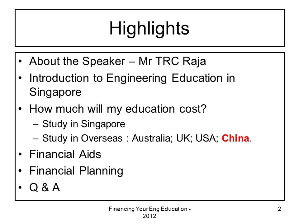 Financing Your Eng Education - 2012 2 Highlights About the Speaker – Mr TRC Raja Introduction to Engineering Education in Singapore How much will my education cost.