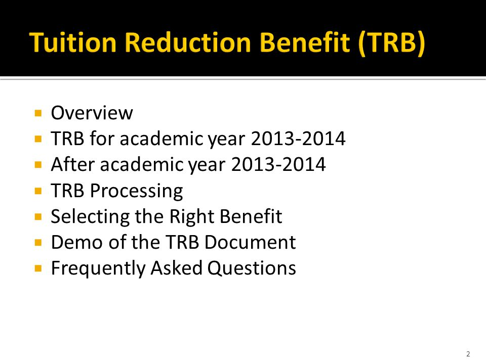  Overview  TRB for academic year 2013-2014  After academic year 2013-2014  TRB Processing  Selecting the Right Benefit  Demo of the TRB Document  Frequently Asked Questions 2