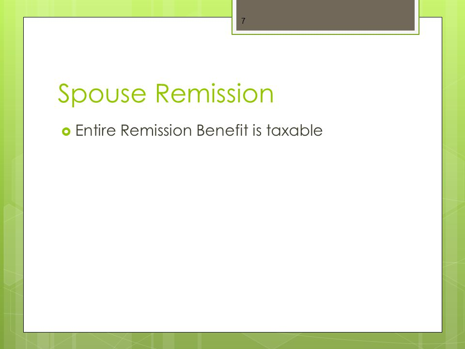 Dependent Remission  Entire Remission Benefit is taxable 8