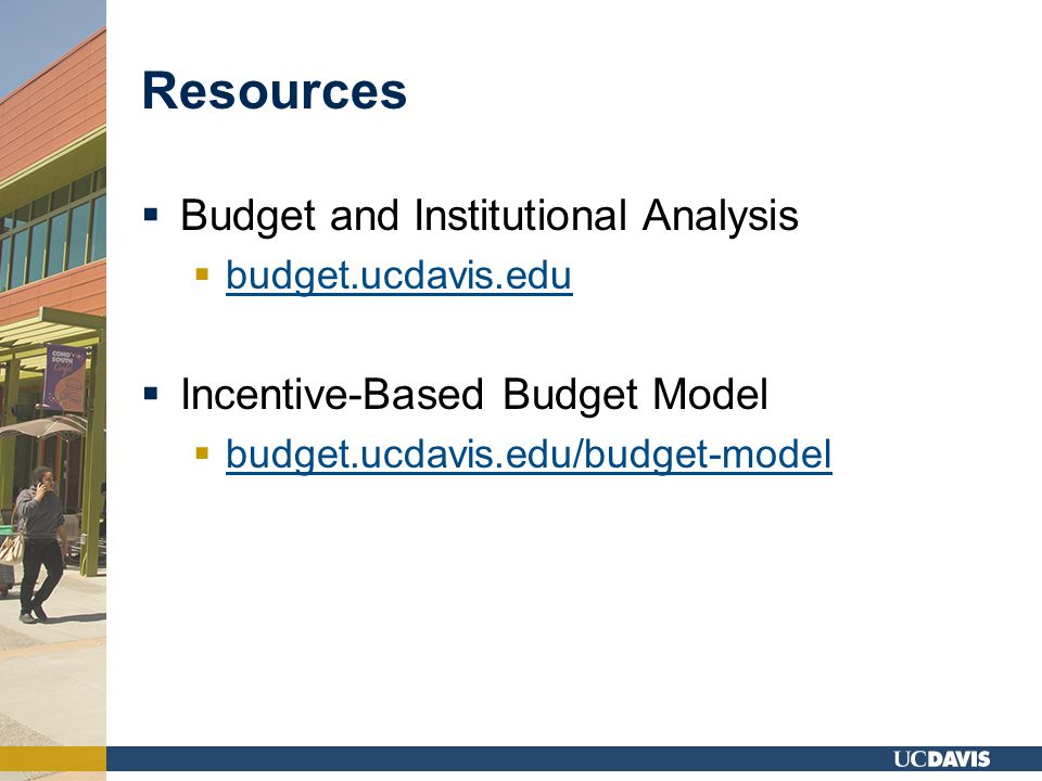 Resources  Budget and Institutional Analysis  budget.ucdavis.edu budget.ucdavis.edu  Incentive-Based Budget Model  budget.ucdavis.edu/budget-model budget.ucdavis.edu/budget-model
