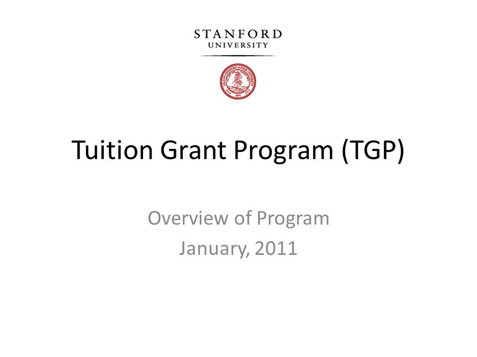 Tuition Grant Program (TGP) Overview of Program January, 2011