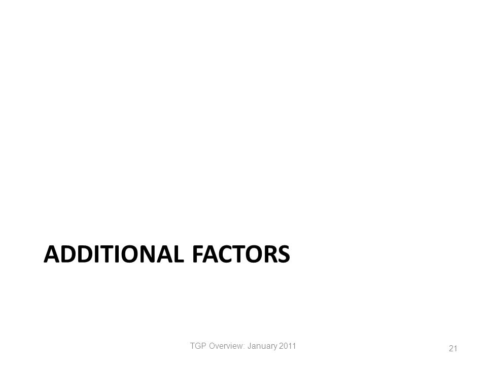 ADDITIONAL FACTORS TGP Overview: January 2011 21