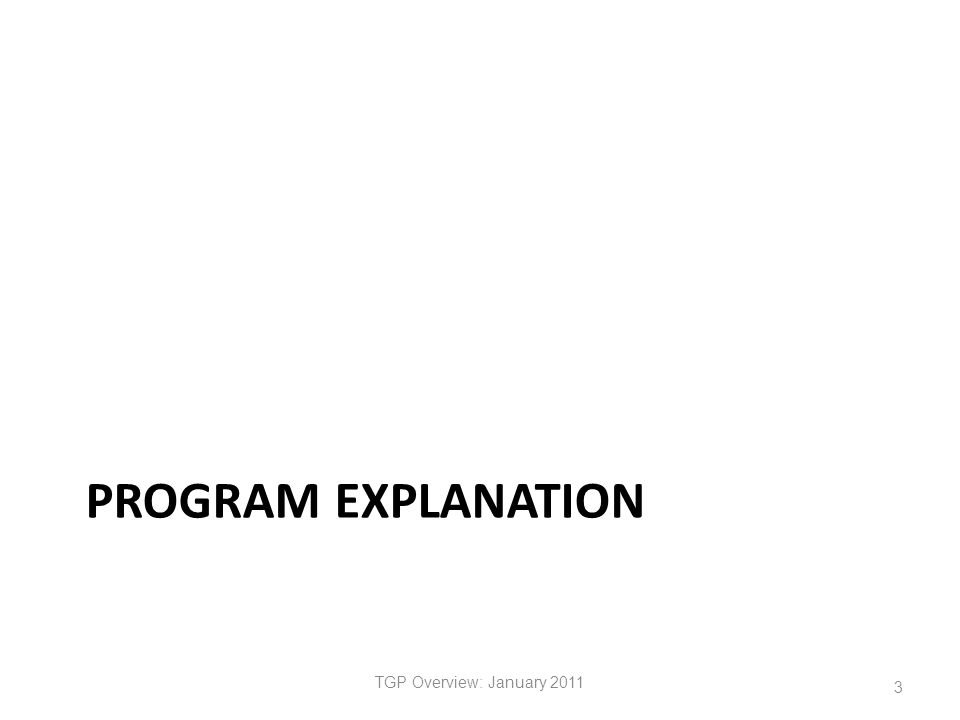 PROGRAM EXPLANATION TGP Overview: January 2011 3