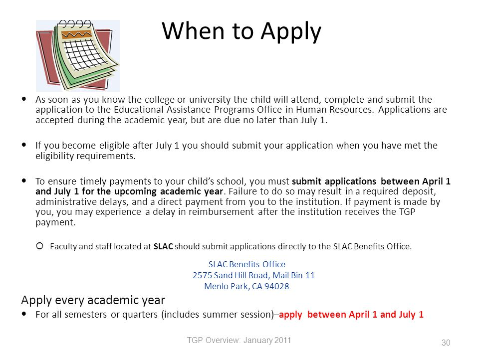 When to Apply As soon as you know the college or university the child will attend, complete and submit the application to the Educational Assistance Programs Office in Human Resources.
