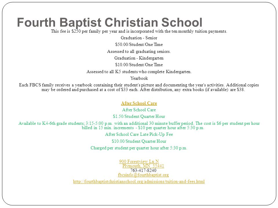 Fourth Baptist Christian School This fee is $250 per family per year and is incorporated with the ten monthly tuition payments. Graduation - Senior $5