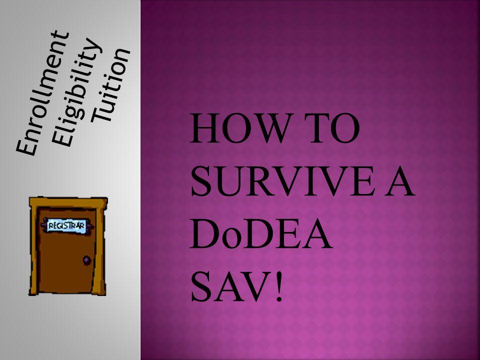 Enrollment Eligibility Tuition HOW TO SURVIVE A DoDEA SAV!