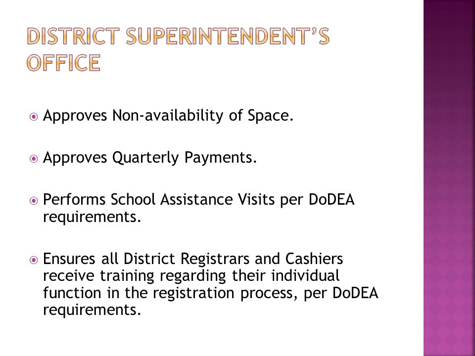  Approves Non-availability of Space.  Approves Quarterly Payments.  Performs School Assistance Visits per DoDEA requirements.  Ensures all Distric