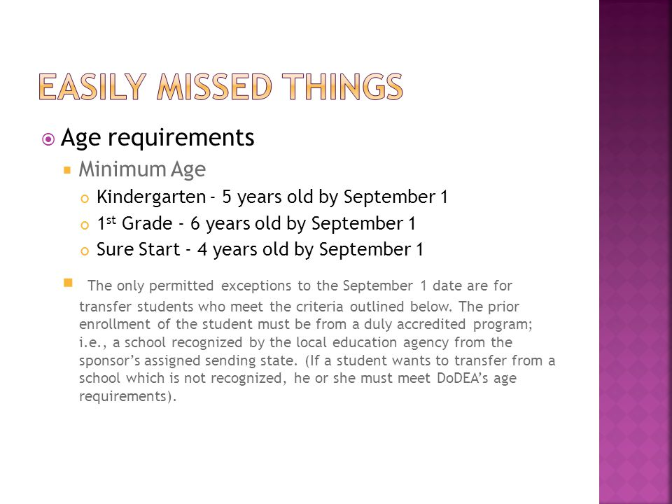  Age requirements  Maximum Age  Per DoDEA Regulation 1342.13, a dependent must not have reached their 21 st birthday by October 31 st of the current school year.