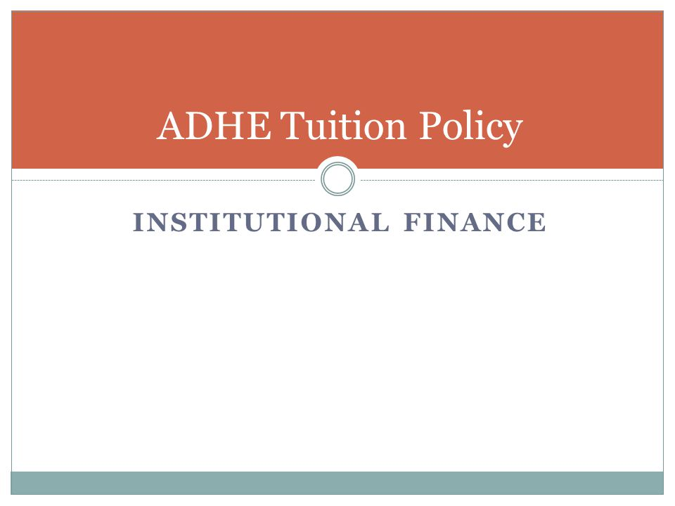 INSTITUTIONAL FINANCE ADHE Tuition Policy
