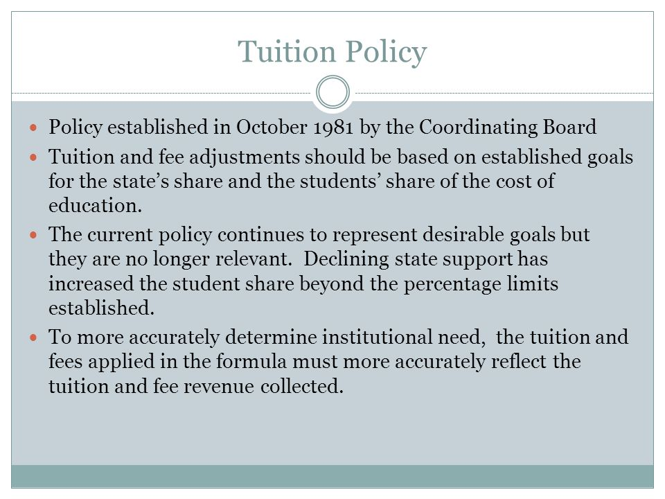 Tuition Policy Policy established in October 1981 by the Coordinating Board Tuition and fee adjustments should be based on established goals for the s