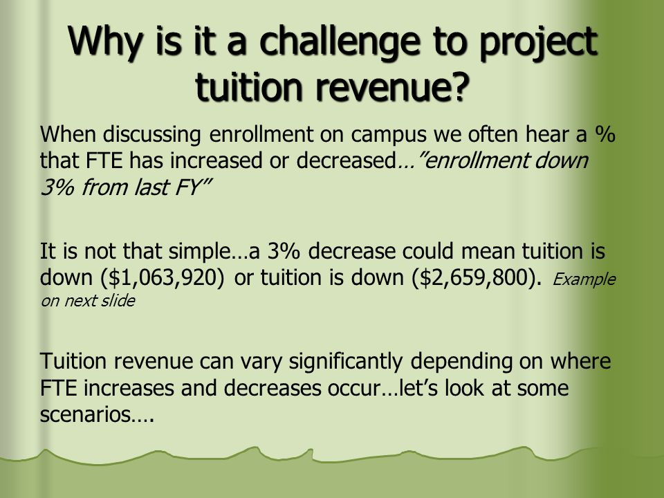 """Why is it a challenge to project tuition revenue? When discussing enrollment on campus we often hear a % that FTE has increased or decreased…""""enrollme"""